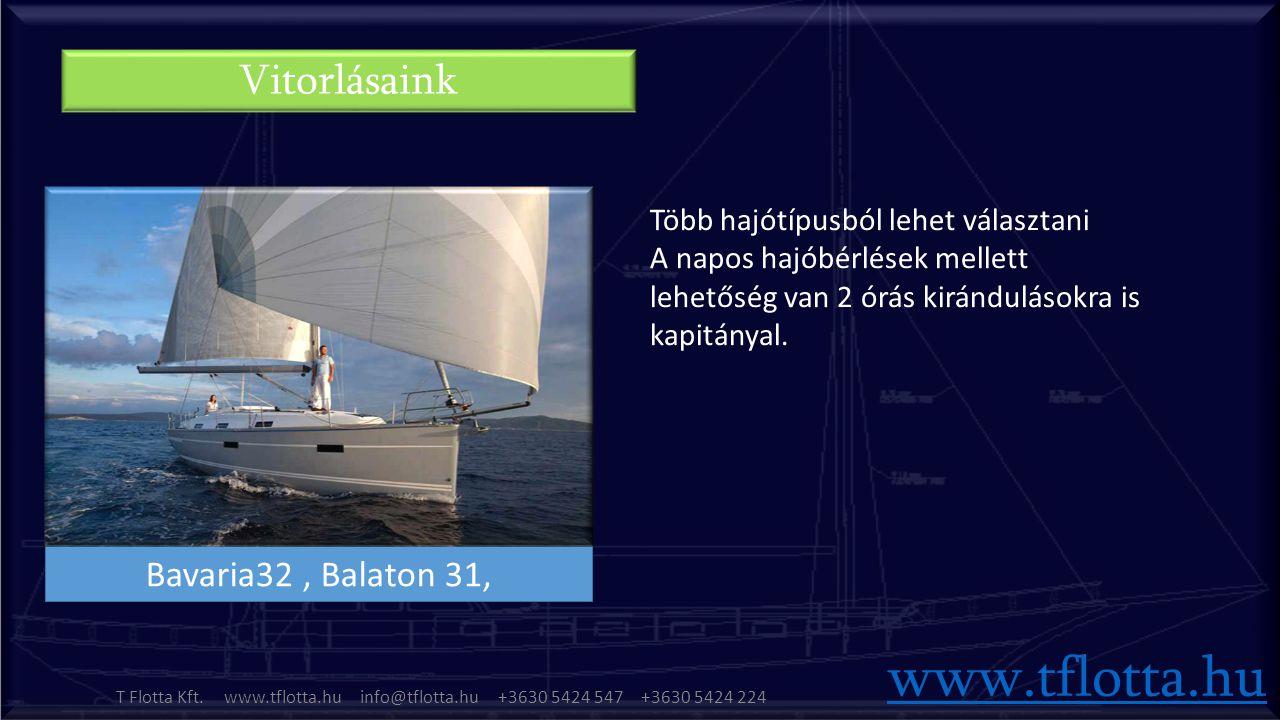 Bavaria32, Balaton 31, Több hajótípusból lehet választani A napos hajóbérlések mellett lehetőség van 2 órás kirándulásokra is kapitányal.