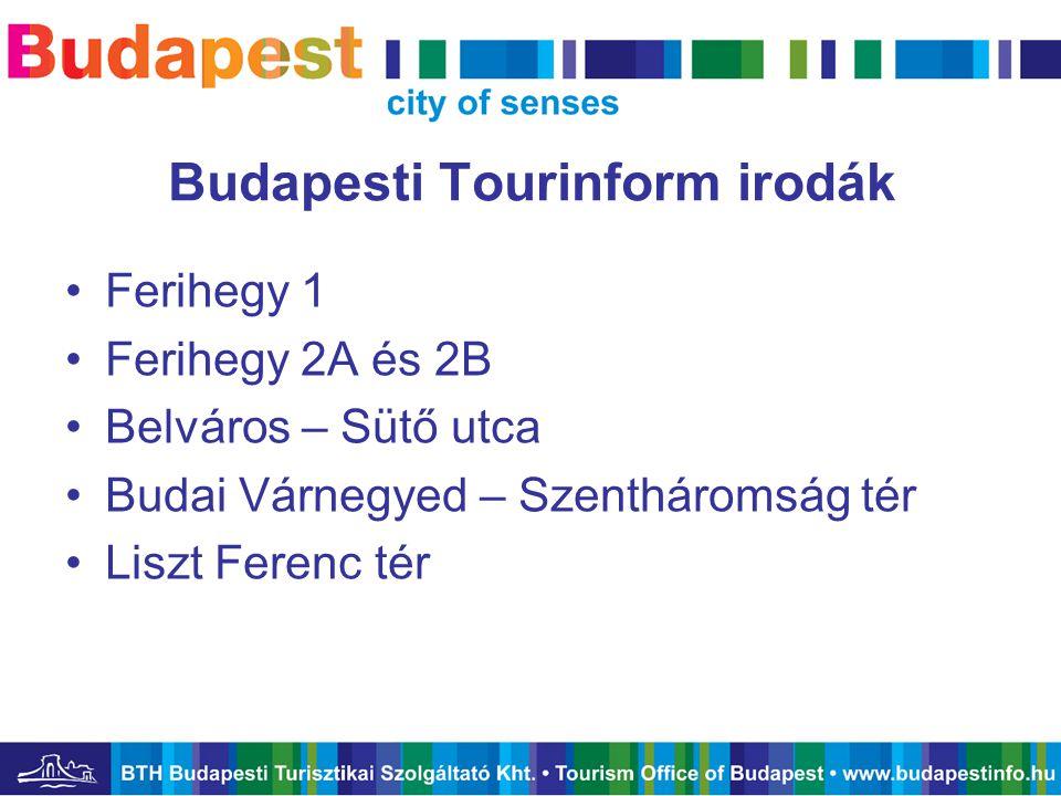 Budapesti Tourinform irodák •Ferihegy 1 •Ferihegy 2A és 2B •Belváros – Sütő utca •Budai Várnegyed – Szentháromság tér •Liszt Ferenc tér