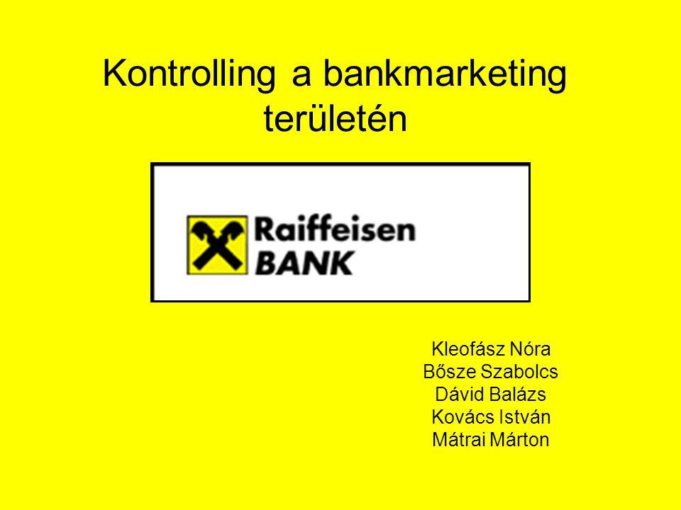 Kontrolling a bankmarketing területén Kleofász Nóra Bősze Szabolcs Dávid Balázs Kovács István Mátrai Márton