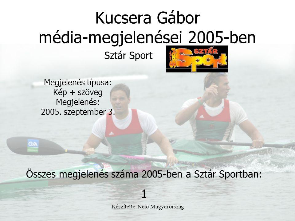 Készítette: Nelo Magyarország Kucsera Gábor média-megjelenései 2005-ben Sztár Sport Megjelenés típusa: Kép + szöveg Megjelenés: 2005. szeptember 3. Ös