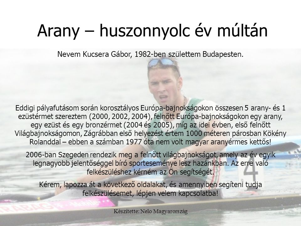 Készítette: Nelo Magyarország Arany – huszonnyolc év múltán Nevem Kucsera Gábor, 1982-ben születtem Budapesten. Eddigi pályafutásom során korosztályos