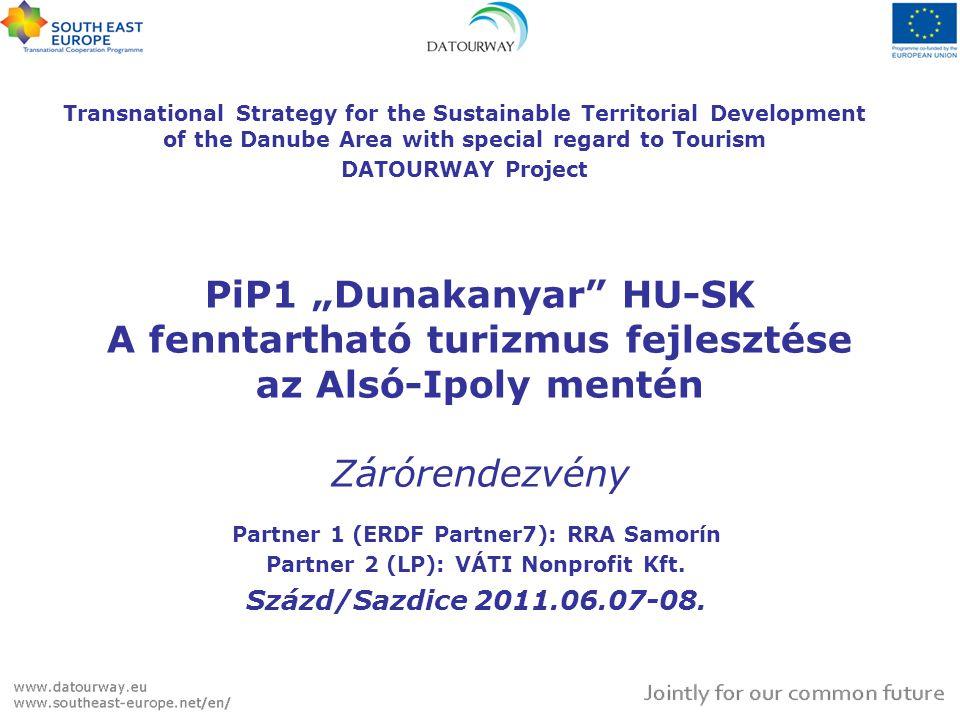 """PiP1 """"Dunakanyar"""" HU-SK A fenntartható turizmus fejlesztése az Alsó-Ipoly mentén Zárórendezvény Partner 1 (ERDF Partner7): RRA Samorín Partner 2 (LP):"""