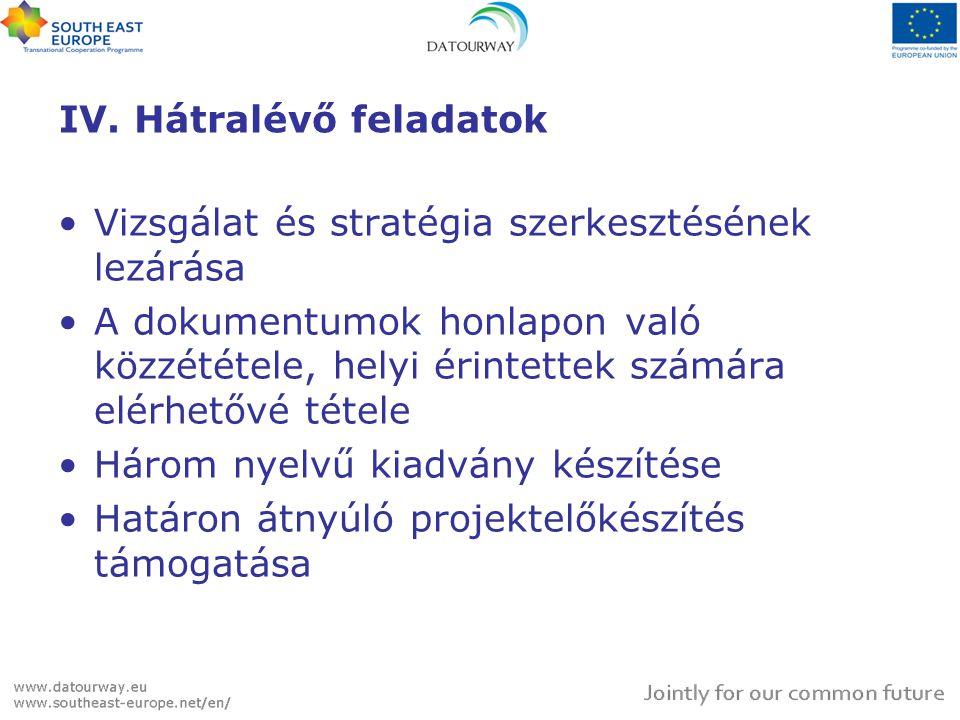 IV. Hátralévő feladatok •Vizsgálat és stratégia szerkesztésének lezárása •A dokumentumok honlapon való közzététele, helyi érintettek számára elérhetőv