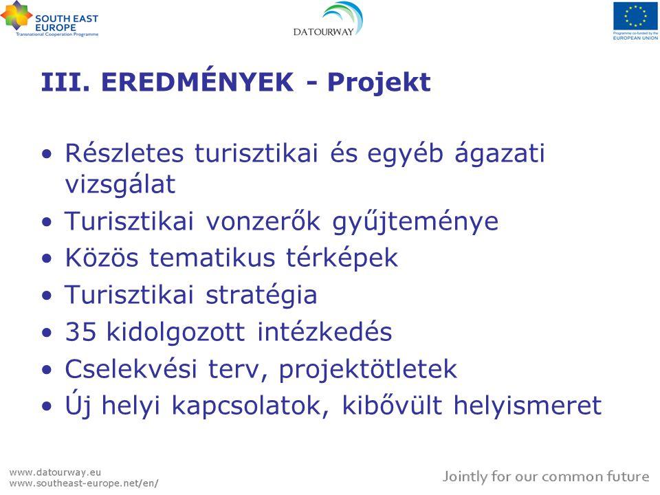 III. EREDMÉNYEK - Projekt •Részletes turisztikai és egyéb ágazati vizsgálat •Turisztikai vonzerők gyűjteménye •Közös tematikus térképek •Turisztikai s