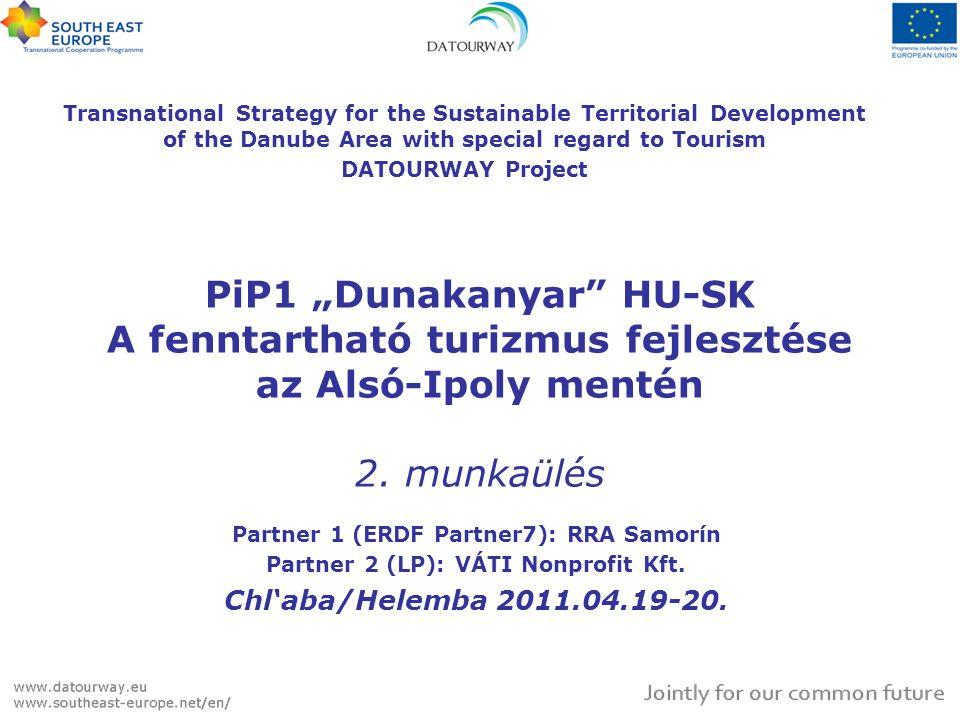 """PiP1 """"Dunakanyar"""" HU-SK A fenntartható turizmus fejlesztése az Alsó-Ipoly mentén 2. munkaülés Partner 1 (ERDF Partner7): RRA Samorín Partner 2 (LP): V"""