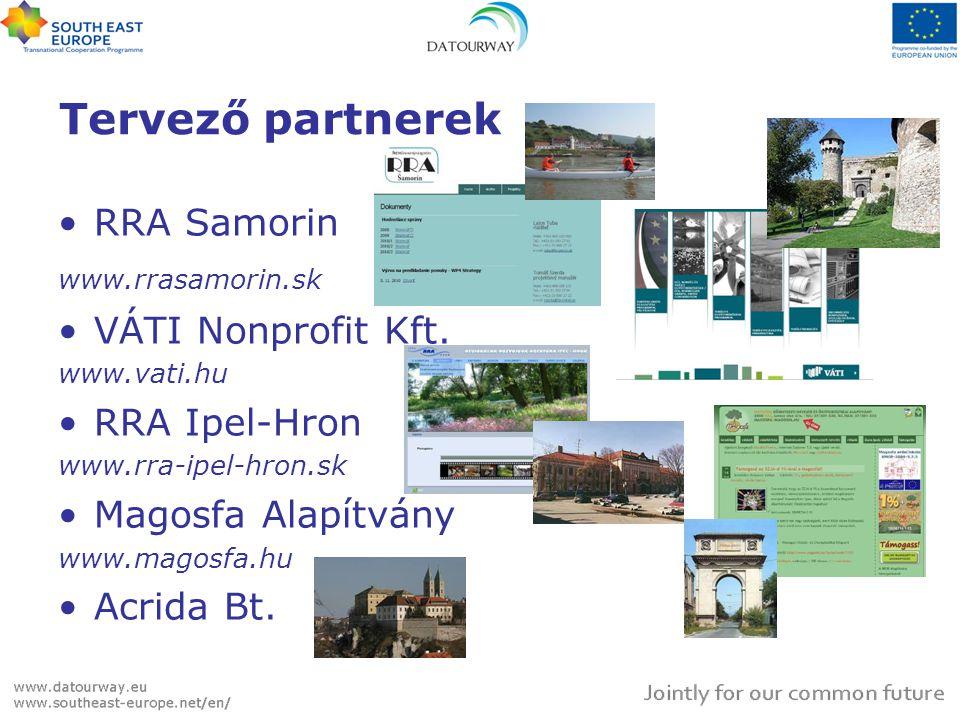 Tervező partnerek •RRA Samorin www.rrasamorin.sk •VÁTI Nonprofit Kft. www.vati.hu •RRA Ipel-Hron www.rra-ipel-hron.sk •Magosfa Alapítvány www.magosfa.