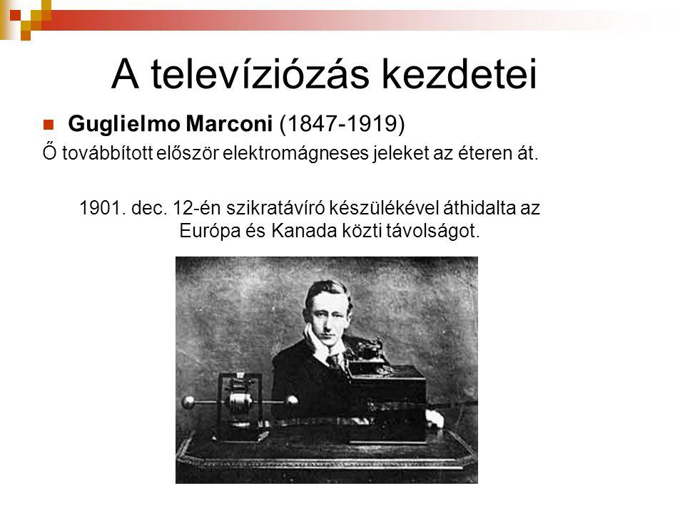A televíziózás kezdetei  Guglielmo Marconi (1847-1919) Ő továbbított először elektromágneses jeleket az éteren át. 1901. dec. 12-én szikratávíró kész