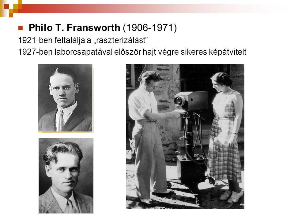 """ Philo T. Fransworth (1906-1971) 1921-ben feltalálja a """"raszterizálást"""" 1927-ben laborcsapatával először hajt végre sikeres képátvitelt"""