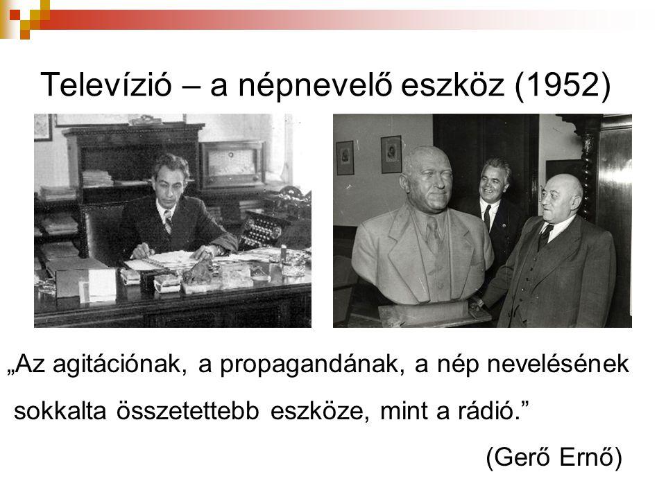 """Televízió – a népnevelő eszköz (1952) """"Az agitációnak, a propagandának, a nép nevelésének sokkalta összetettebb eszköze, mint a rádió."""" (Gerő Ernő)"""