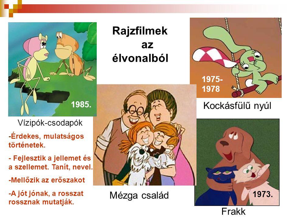 Mézga család Kockásfülű nyúl Frakk -Érdekes, mulatságos történetek. - Fejlesztik a jellemet és a szellemet. Tanít, nevel. -Mellőzik az erőszakot -A jó