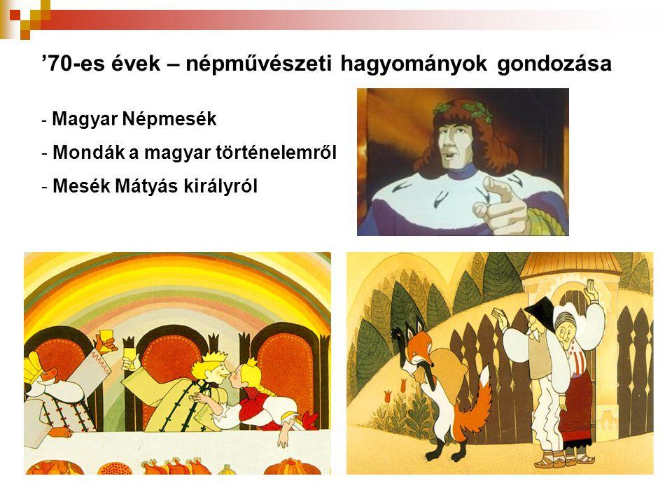 '70-es évek – népművészeti hagyományok gondozása - Magyar Népmesék - Mondák a magyar történelemről - Mesék Mátyás királyról