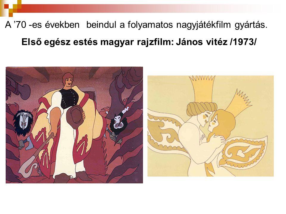 A '70 -es években beindul a folyamatos nagyjátékfilm gyártás. Első egész estés magyar rajzfilm: János vitéz /1973/