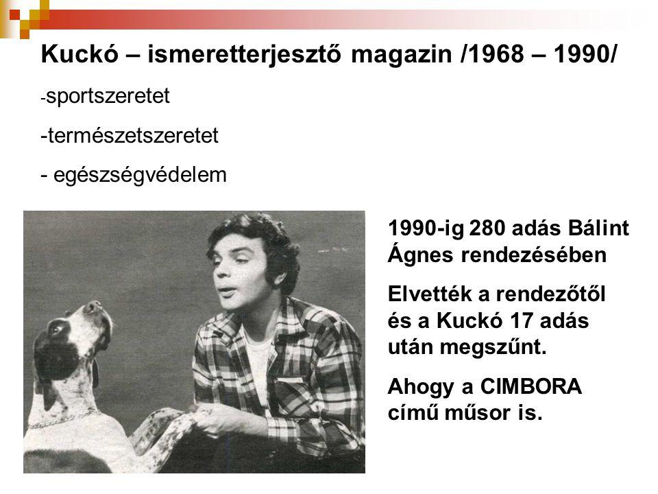Kuckó – ismeretterjesztő magazin /1968 – 1990/ - sportszeretet -természetszeretet - egészségvédelem 1990-ig 280 adás Bálint Ágnes rendezésében Elvetté