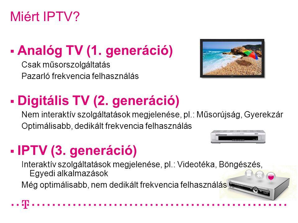 Miért IPTV?  Analóg TV (1. generáció) Csak műsorszolgáltatás Pazarló frekvencia felhasználás  Digitális TV (2. generáció) Nem interaktív szolgáltatá