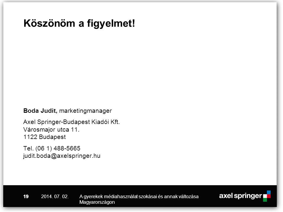 Boda Judit, marketingmanager Axel Springer-Budapest Kiadói Kft. Városmajor utca 11. 1122 Budapest Tel. (06 1) 488-5665 judit.boda@axelspringer.hu 2014