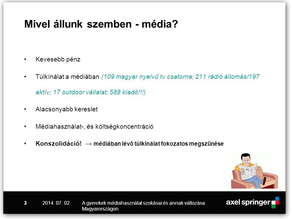 Mivel állunk szemben - média? •Kevesebb pénz •Túlkínálat a médiában (109 magyar nyelvű tv csatorna; 211 rádió állomás/197 aktív; 17 outdoor vállalat;