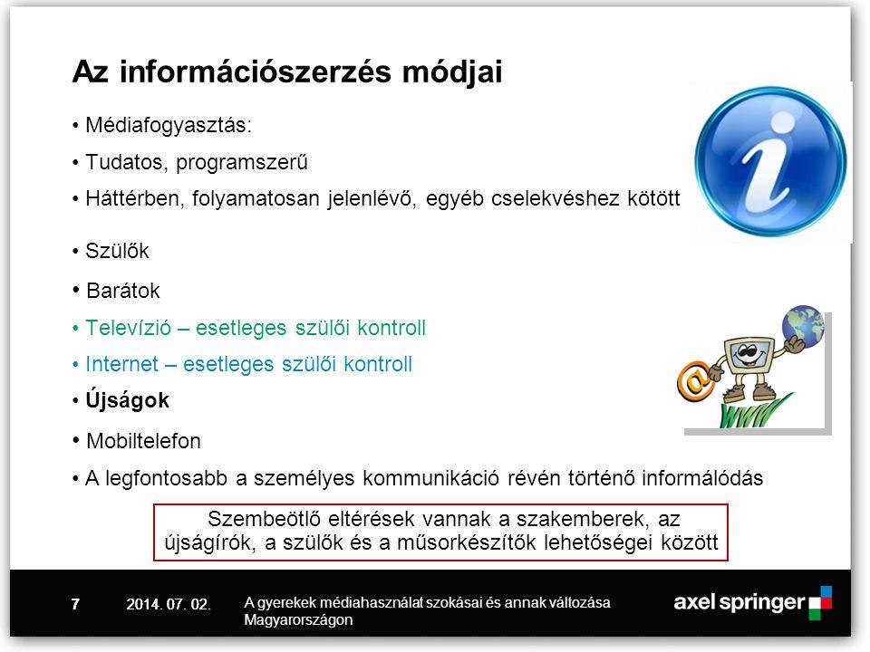 2014. 07. 02.7 Az információszerzés módjai • Médiafogyasztás: • Tudatos, programszerű • Háttérben, folyamatosan jelenlévő, egyéb cselekvéshez kötött •