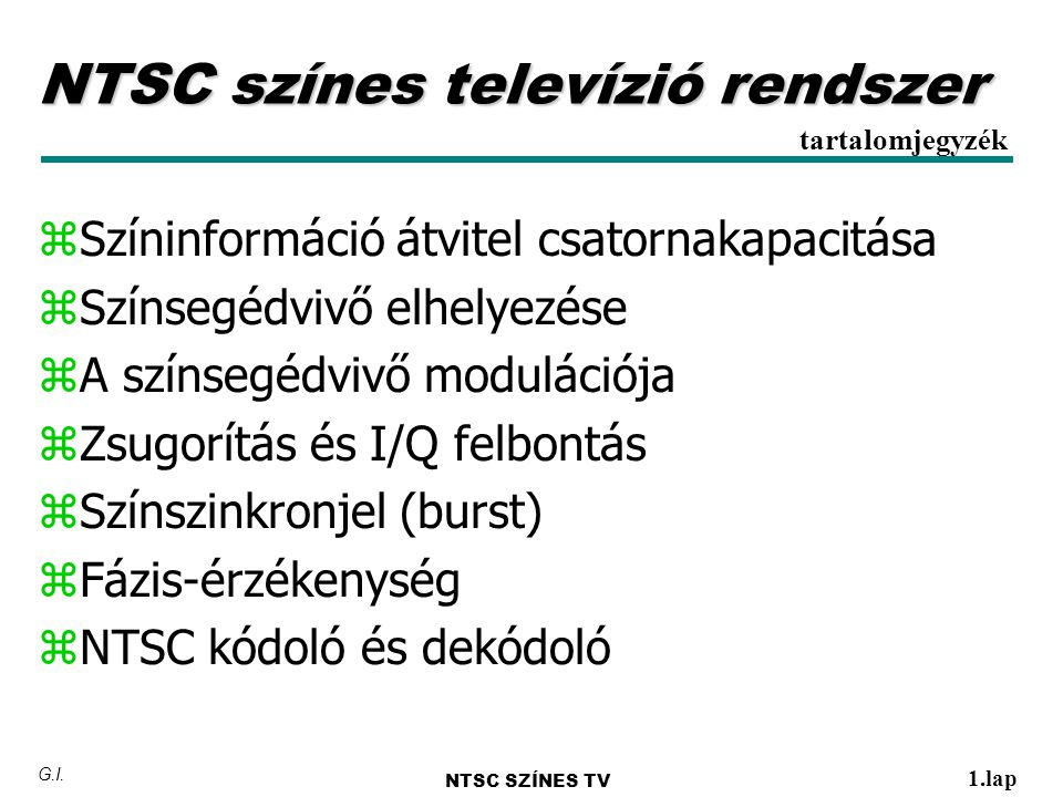 y N TSC y National Television System Committee y Rendszeres színes műsorszórás az Egyesült Államokban 1953-tól y NTSC rendszerű sugárzás ma 27 országban (köztük USA, Kanada, Japán, Dél-Korea, Tajvan) NTSC NTSC SZÍNES TV 2.lap G.I.