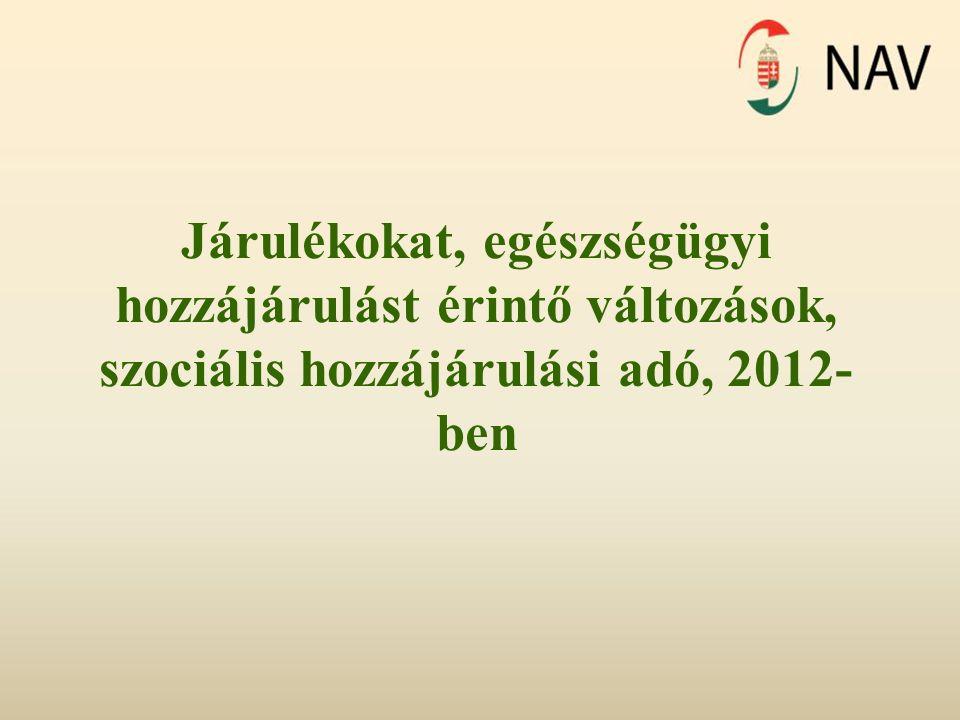 Járulékokat, egészségügyi hozzájárulást érintő változások, szociális hozzájárulási adó, 2012- ben