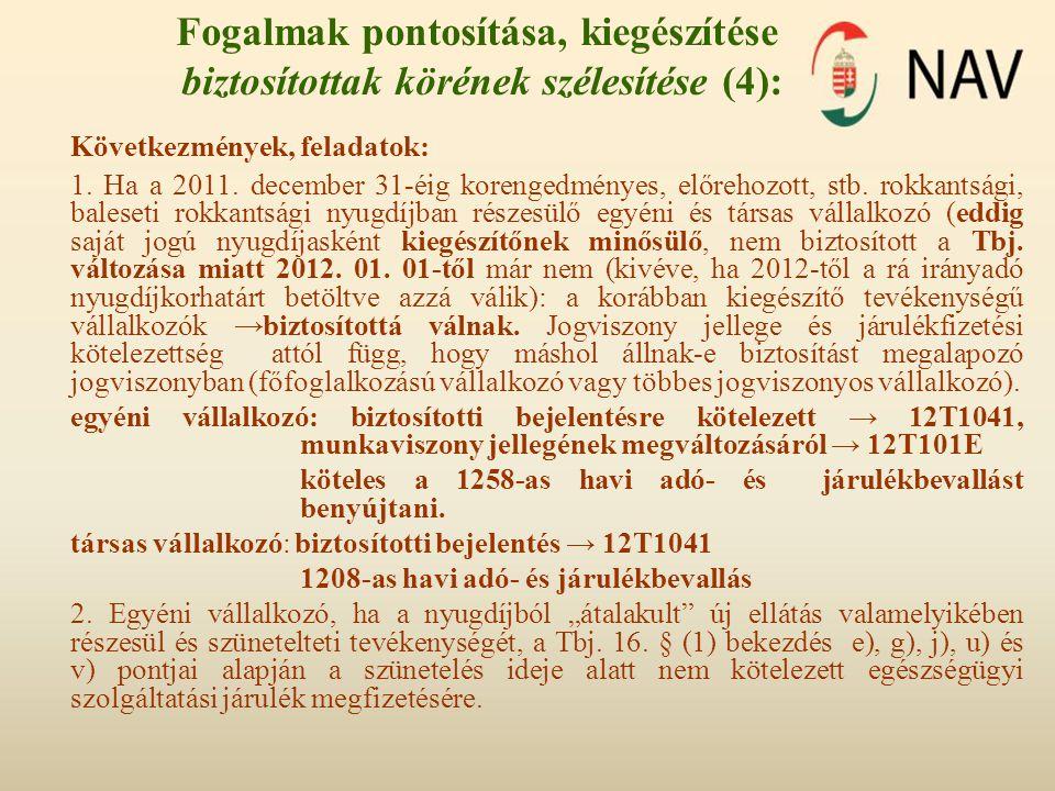 Fogalmak pontosítása, kiegészítése biztosítottak körének szélesítése (4): Következmények, feladatok: 1. Ha a 2011. december 31-éig korengedményes, elő
