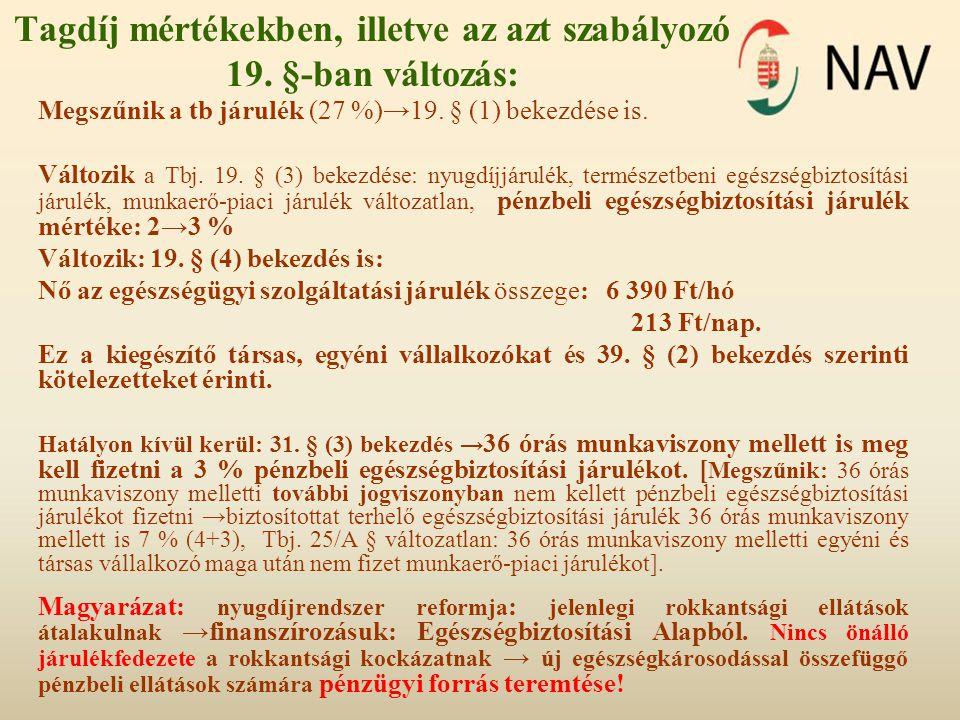 Tagdíj mértékekben, illetve az azt szabályozó 19. §-ban változás: Megszűnik a tb járulék (27 %)→19. § (1) bekezdése is. Változik a Tbj. 19. § (3) beke