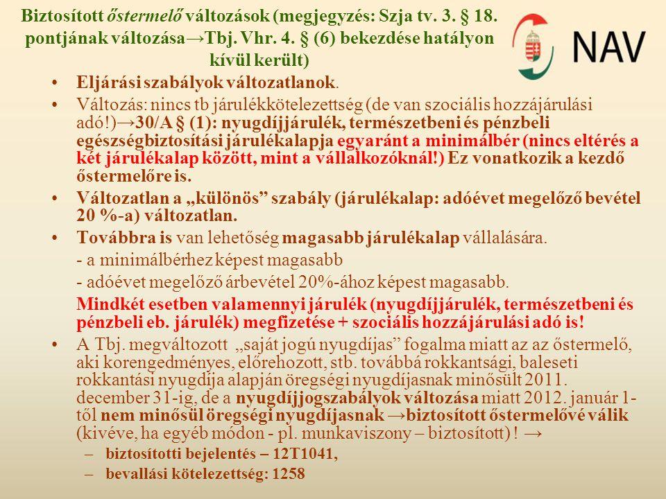 Biztosított őstermelő változások (megjegyzés: Szja tv. 3. § 18. pontjának változása→Tbj. Vhr. 4. § (6) bekezdése hatályon kívül került) •Eljárási szab