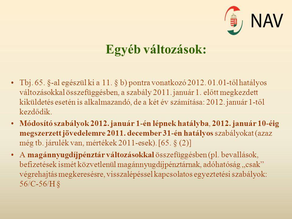 Egyéb változások: •Tbj. 65. §-al egészül ki a 11. § b) pontra vonatkozó 2012. 01.01-től hatályos változásokkal összefüggésben, a szabály 2011. január