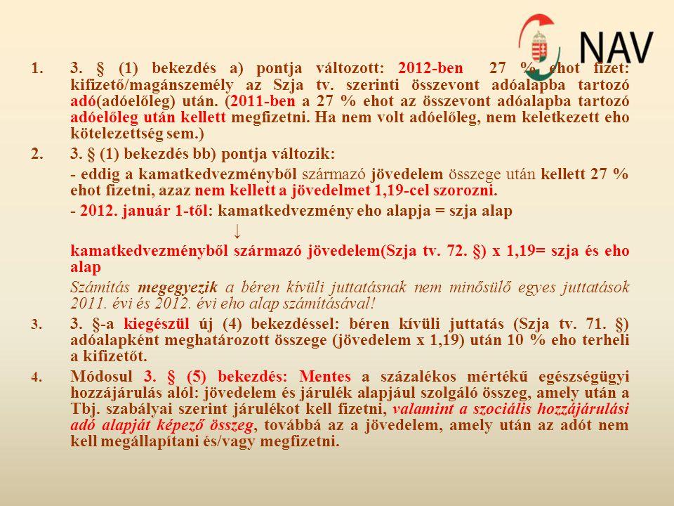 1.3. § (1) bekezdés a) pontja változott: 2012-ben 27 % ehot fizet: kifizető/magánszemély az Szja tv. szerinti összevont adóalapba tartozó adó(adóelőle