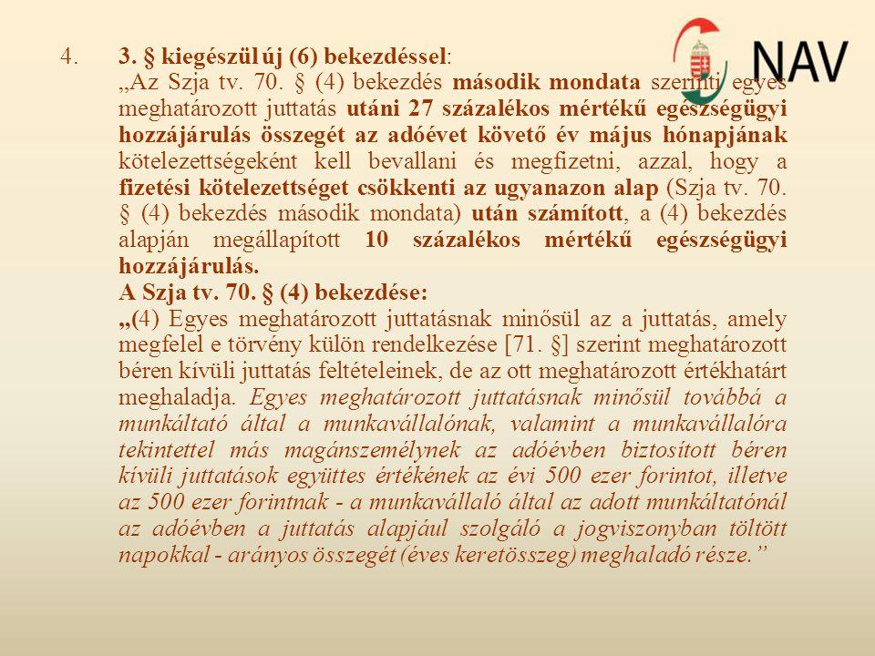 """4.3. § kiegészül új (6) bekezdéssel: """"Az Szja tv. 70. § (4) bekezdés második mondata szerinti egyes meghatározott juttatás utáni 27 százalékos mértékű"""