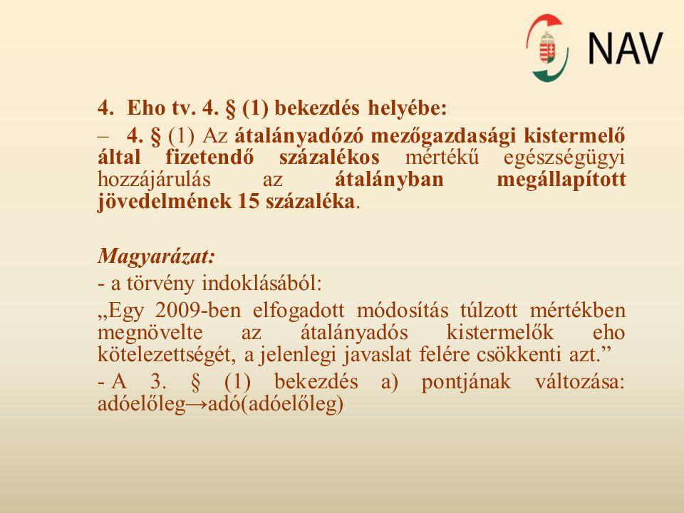 4.Eho tv. 4. § (1) bekezdés helyébe: –4. § (1) Az átalányadózó mezőgazdasági kistermelő által fizetendő százalékos mértékű egészségügyi hozzájárulás a