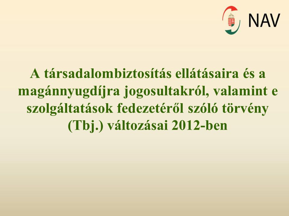 A társadalombiztosítás ellátásaira és a magánnyugdíjra jogosultakról, valamint e szolgáltatások fedezetéről szóló törvény (Tbj.) változásai 2012-ben