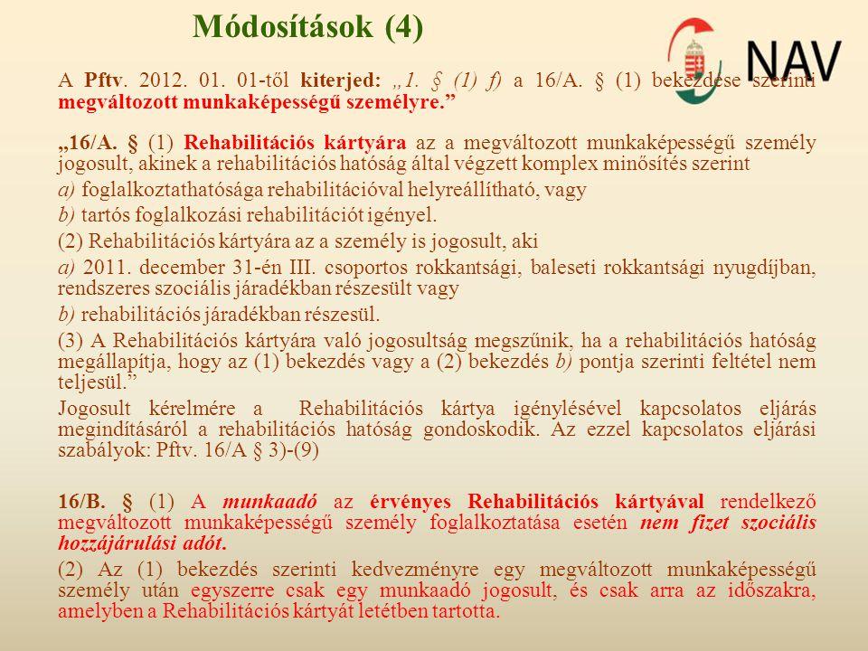 """Módosítások (4) A Pftv. 2012. 01. 01-től kiterjed: """"1. § (1) f) a 16/A. § (1) bekezdése szerinti megváltozott munkaképességű személyre."""" """"16/A. § (1)"""