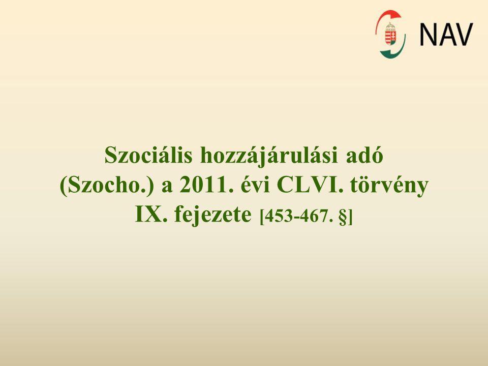 Szociális hozzájárulási adó (Szocho.) a 2011. évi CLVI. törvény IX. fejezete [453-467. §]