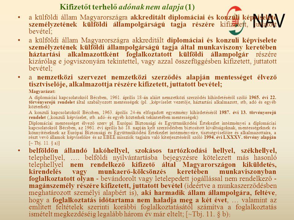 Kifizetőt terhelő adónak nem alapja (1) •a külföldi állam Magyarországra akkreditált diplomáciai és konzuli képviselete személyzetének külföldi államp