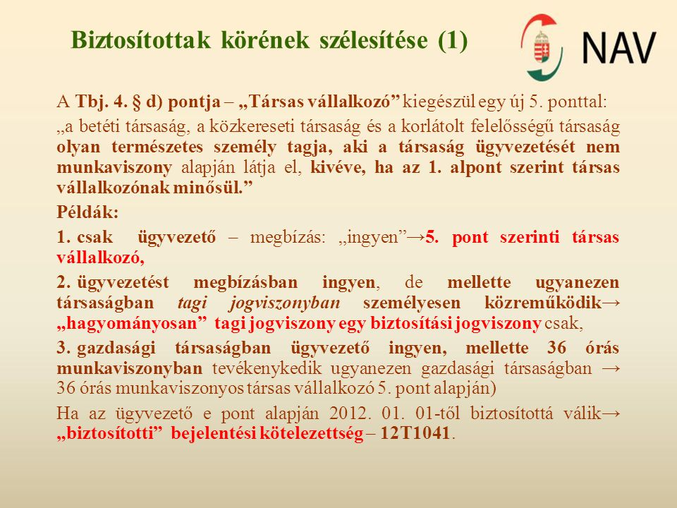 Egyéb változások: •Tbj.65. §-al egészül ki a 11. § b) pontra vonatkozó 2012.