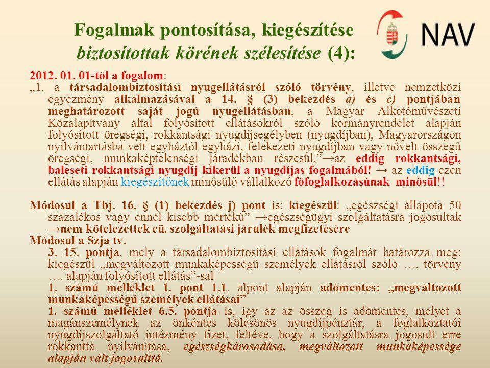 """Fogalmak pontosítása, kiegészítése biztosítottak körének szélesítése (4): 2012. 01. 01-től a fogalom: """"1. a társadalombiztosítási nyugellátásról szóló"""