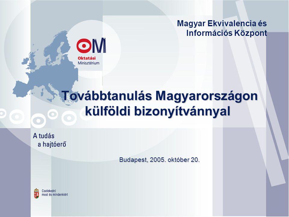 Továbbtanulás Magyarországon külföldi bizonyítvánnyal Budapest, 2005. október 20. Továbbtanulás Magyarországon külföldi bizonyítvánnyal Budapest, 2005