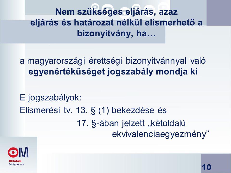 10 Nem szükséges eljárás, azaz eljárás és határozat nélkül elismerhető a bizonyítvány, ha… a magyarországi érettségi bizonyítvánnyal való egyenértékűs