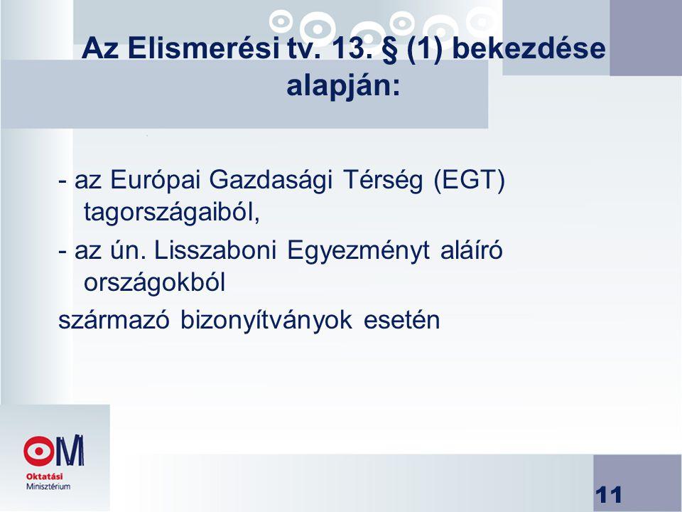 11 Az Elismerési tv. 13. § (1) bekezdése alapján: - az Európai Gazdasági Térség (EGT) tagországaiból, - az ún. Lisszaboni Egyezményt aláíró országokbó