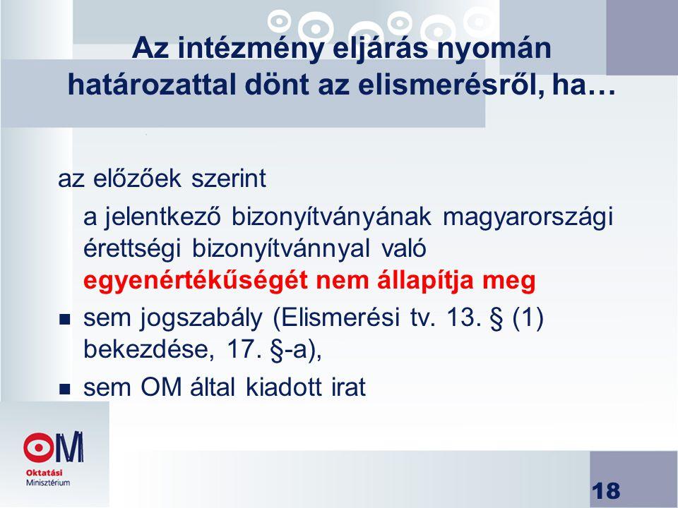 18 Az intézmény eljárás nyomán határozattal dönt az elismerésről, ha… az előzőek szerint a jelentkező bizonyítványának magyarországi érettségi bizonyí