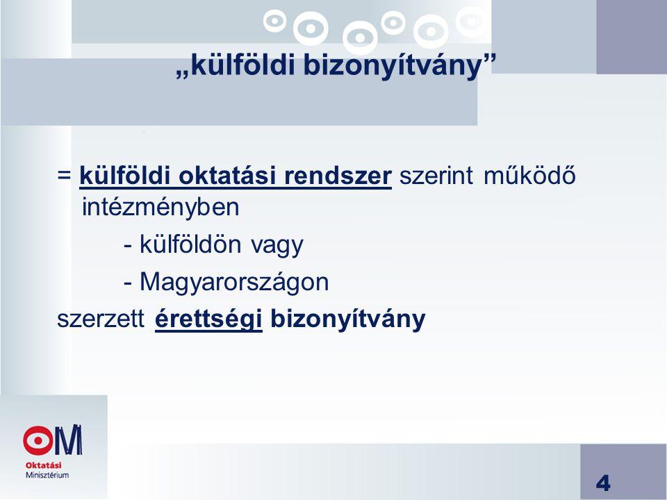 """4 """"külföldi bizonyítvány"""" = külföldi oktatási rendszer szerint működő intézményben - külföldön vagy - Magyarországon szerzett érettségi bizonyítvány"""