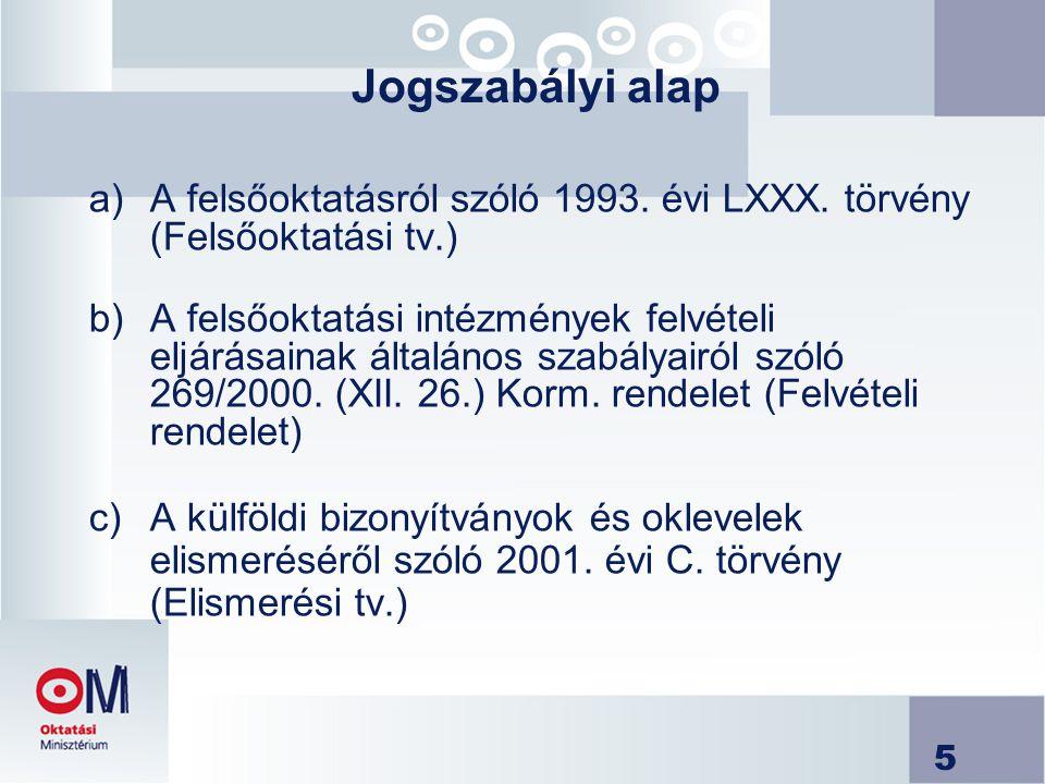 5 Jogszabályi alap a)A felsőoktatásról szóló 1993. évi LXXX. törvény (Felsőoktatási tv.) b)A felsőoktatási intézmények felvételi eljárásainak általáno