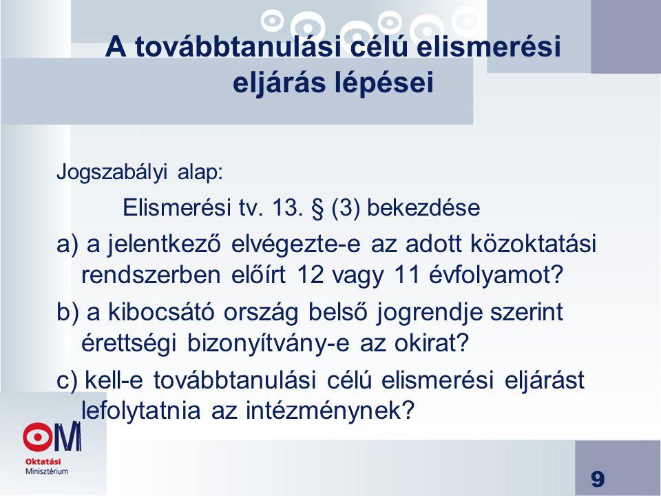 9 A továbbtanulási célú elismerési eljárás lépései Jogszabályi alap: Elismerési tv. 13. § (3) bekezdése a) a jelentkező elvégezte-e az adott közoktatá
