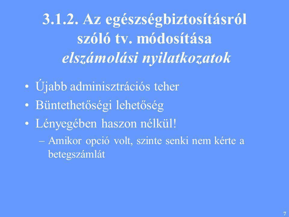 7 3.1.2. Az egészségbiztosításról szóló tv. módosítása elszámolási nyilatkozatok •Újabb adminisztrációs teher •Büntethetőségi lehetőség •Lényegében ha