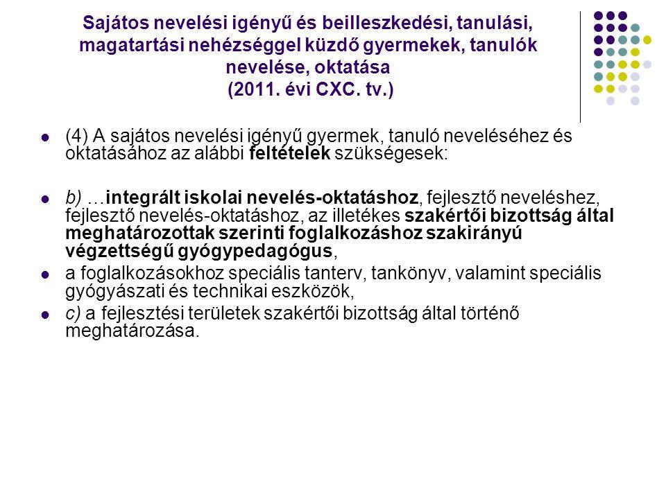 Sajátos nevelési igényű és beilleszkedési, tanulási, magatartási nehézséggel küzdő gyermekek, tanulók nevelése, oktatása (2011. évi CXC. tv.)  (4) A