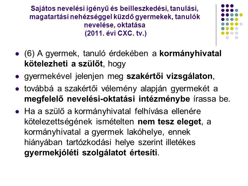 Sajátos nevelési igényű és beilleszkedési, tanulási, magatartási nehézséggel küzdő gyermekek, tanulók nevelése, oktatása (2011. évi CXC. tv.)  (6) A