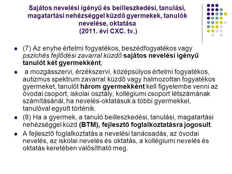 Sajátos nevelési igényű és beilleszkedési, tanulási, magatartási nehézséggel küzdő gyermekek, tanulók nevelése, oktatása (2011. évi CXC. tv.)  (7) Az