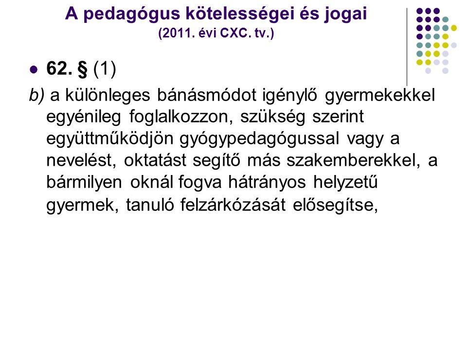 A pedagógus kötelességei és jogai (2011. évi CXC. tv.)  62. § (1) b) a különleges bánásmódot igénylő gyermekekkel egyénileg foglalkozzon, szükség sze