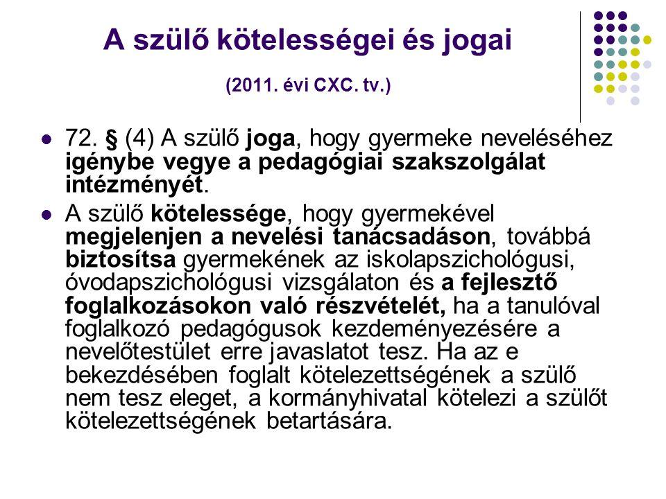 A szülő kötelességei és jogai (2011. évi CXC. tv.)  72. § (4) A szülő joga, hogy gyermeke neveléséhez igénybe vegye a pedagógiai szakszolgálat intézm
