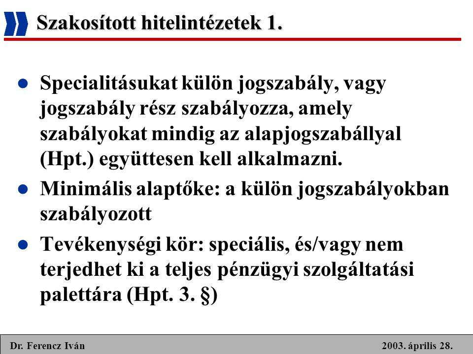 2003. április 28.Dr. Ferencz Iván Szakosított hitelintézetek 1.  Specialitásukat külön jogszabály, vagy jogszabály rész szabályozza, amely szabályoka